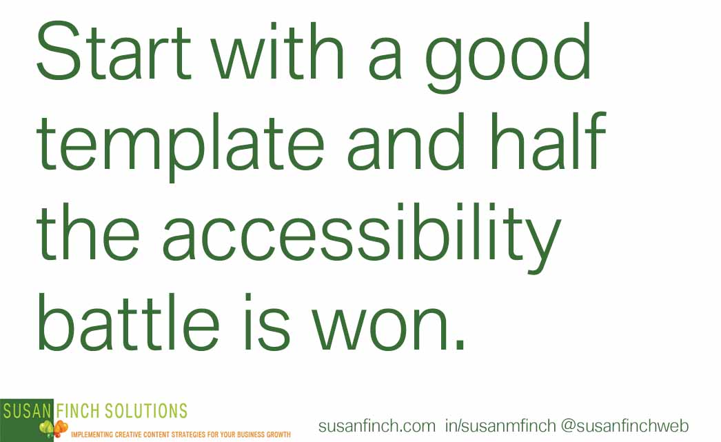 Selecting the right template in Power Point and Word can help ensure accessibility.